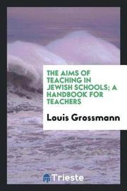 The Aims of Teaching in Jewish Schools; A Handbook for Teachers by Louis Grossmann image
