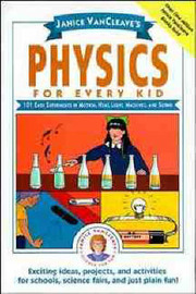 Physics for Every Kid by Janice Vancleave