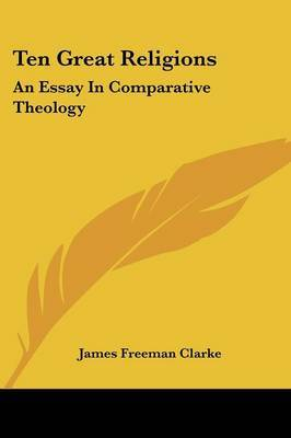 Ten Great Religions: An Essay In Comparative Theology by James Freeman Clarke image
