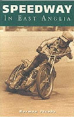 Speedway in East Anglia by Norman Jacobs