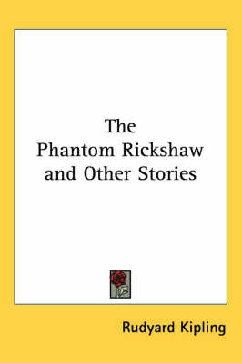 The Phantom Rickshaw and Other Stories by Rudyard Kipling