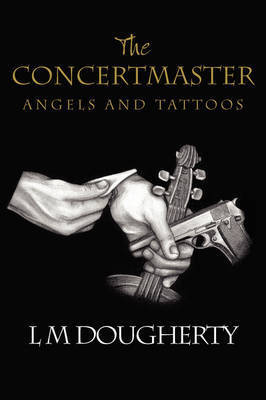 The Concertmaster: Angels and Tattoos by L M Dougherty