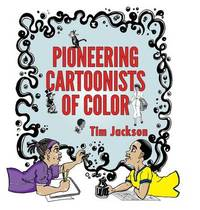 Pioneering Cartoonists of Color by Tim Jackson