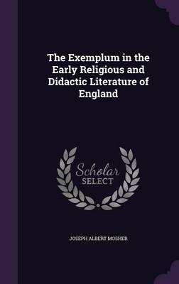 The Exemplum in the Early Religious and Didactic Literature of England by Joseph Albert Mosher image
