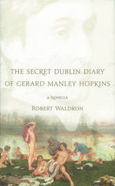 The Secret Dublin Diary of Gerard Manley Hopkins by Robert Waldron image
