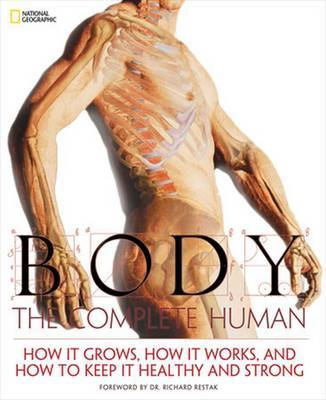 Body: The Complete Human: How it Grows, How it Works, and How to Keep it Healthy and Strong by National Geographic