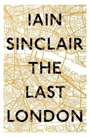 The Last London by Iain Sinclair image