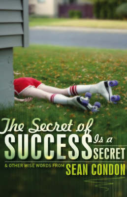 The Secret of Success is a Secret by Sean Condon