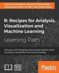 R: Recipes for Analysis, Visualization and Machine Learning by Viswa Viswanathan