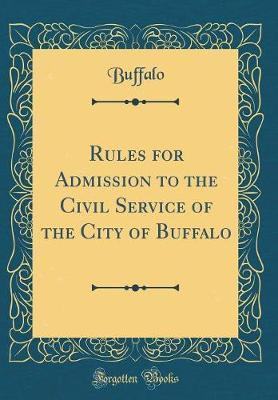 Rules for Admission to the Civil Service of the City of Buffalo (Classic Reprint) by Buffalo Buffalo