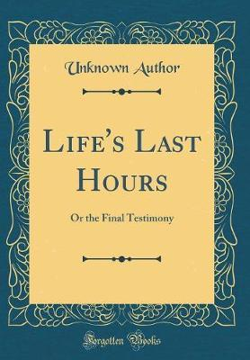 Life's Last Hours by Unknown Author image
