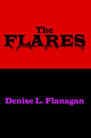 The Flares by denise, L. Flanagan