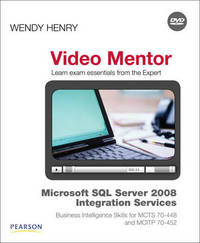 Microsoft SQL Server 2008 Integration Services Business Intelligence Skills for MCTS 70-448 and MCITP 70-452 Video Mentor by Wendy Henry image