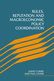 Rules, Reputation and Macroeconomic Policy Coordination by David Currie