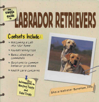 The Simple Guide to Labrador Retrievers by Sheila Webster Boneham