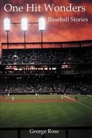 One Hit Wonders: Baseball Stories by George Rose image