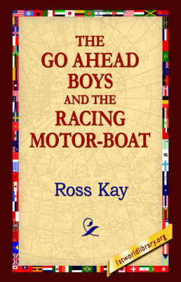 The Go Ahead Boy and the Racing Motor-Boat by Ross Kay