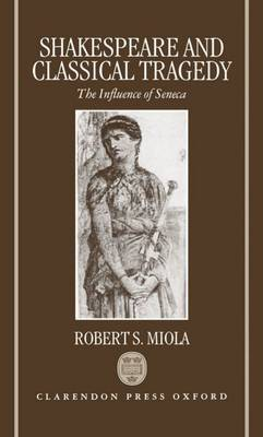 Shakespeare and Classical Tragedy by Robert S. Miola