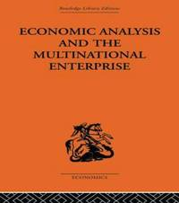 Economic Analysis and Multinational Enterprise by John H Dunning