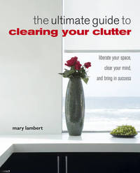 The Ultimate Guide to Clearing Your Clutter by Mary Lambert image