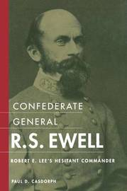 Confederate General R.S. Ewell by Paul D. Casdorph