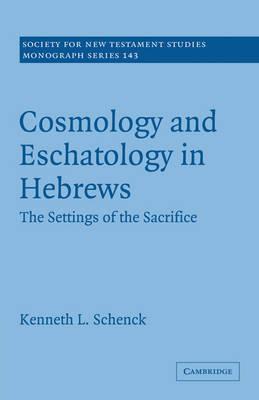 Cosmology and Eschatology in Hebrews by Kenneth L. Schenck