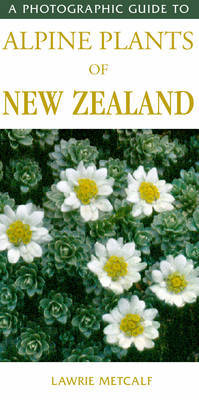 A Photographic Guide to Alpine Plants of New Zealand by Lawrie Metcalf image