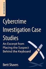 Cybercrime Investigation Case Studies by Brett Shavers