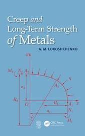 Creep and Long-Term Strength of Metals by Alexander Mikhailovich Lokoshchenko