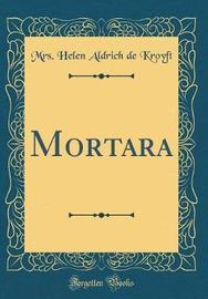 Mortara (Classic Reprint) by Mrs Helen Aldrich De Kroyft image