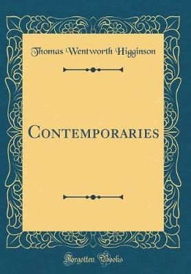 Contemporaries (Classic Reprint) by Thomas Wentworth Higginson