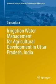 Irrigation Water Management for Agricultural Development in Uttar Pradesh, India by Suman Lata