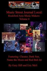 Music Street Journal Local: Rockford Area Music Makers: Volume 4 by Gary Hill