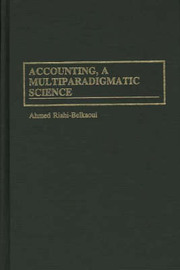Accounting, a Multiparadigmatic Science by Ahmed Riahi-Belkaoui