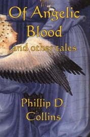 Of Angelic Blood and Other Tales by Phillip D Collins image