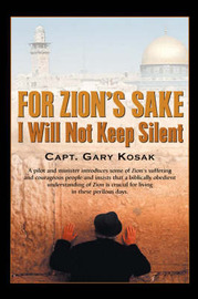 For Zion's Sake I Will Not Keep Silent by Gary Kosak