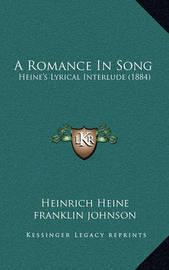 A Romance in Song: Heine's Lyrical Interlude (1884) by Heinrich Heine