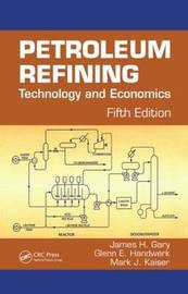 Petroleum Refining: Technology and Economics by James H Gary