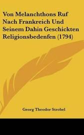 Von Melanchthons Ruf Nach Frankreich Und Seinem Dahin Geschickten Religionsbedenfen (1794) by Georg Theodor Strobel