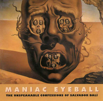 Maniac Eyeball: The Unspeakable Confessions of Salvador Dali by Salvador Dali