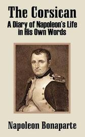 The Corsican: A Diary of Napoleon's Life in His Own Words by Napoleon Bonaparte image