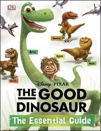 Disney*Pixar the Good Dinosaur: the Essential Guide by DK