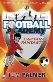 Captain Fantastic (Football Academy #6) by Tom Palmer