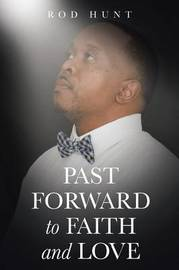 Past Forward to Faith and Love by Rod Hunt