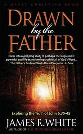 Drawn by the Father by James R White