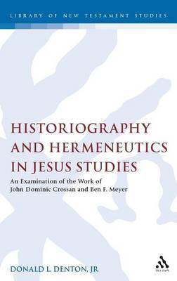 Historiography and Hermeneutics in Jesus Studies by Donald L. Denton