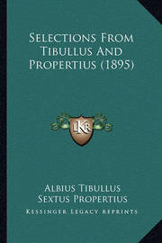 Selections from Tibullus and Propertius (1895) by Albius Tibullus