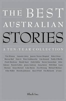 The Best Australian Stories: A Ten-Year Collection by Black Inc