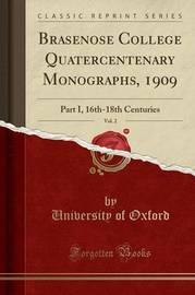 Brasenose College Quatercentenary Monographs, 1909, Vol. 2 by University of Oxford