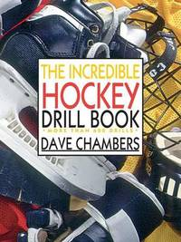 The Incredible Hockey Drill Book by Dave Chambers